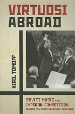 Virtuosi Abroad : Soviet Music and Imperial Competition During the Early Cold...