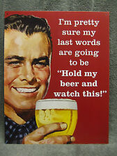 Hold Beer Watch This Tin Metal Sign FUNNY Bar NEW Last Words Humorous