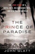 The Prince of Paradise: The True Story of a Hotel Heir, His Seductive Wife, and