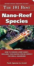 The 101 Best Nano-Reef Species : How to Choose and Keep Hardy, Brilliant,...