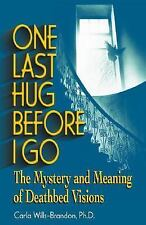 One Last Hug Before I Go: The Mystery and Meaning of Deathbed Visions-ExLibrary