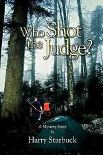 Who Shot the Judge? by Harry L. Starbuck (2007, Paperback)