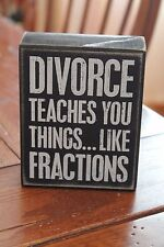 "Primitives by Kathy Wooden Box Sign ""Divorce Teaches You Things... """