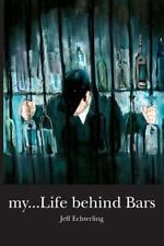 My... Life Behind Bars by Jeff Echterling (2011, Paperback)