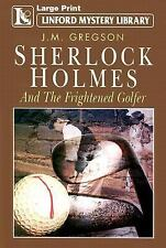 Linford Mystery Large Print-Sherlock Holmes And The Frightened Golfer J Gregson