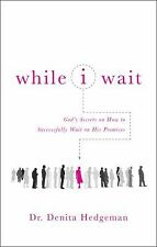 While I Wait : God's Secrets on How to Successfully Wait on His Promises by...
