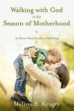 Walking with God in the Season of Motherhood : An Eleven-Week Devotional...
