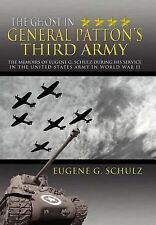 The Ghost in General Patton's Third Army : The Memoirs of Eugene G. Schulz...