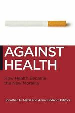 Against Health: How Health Became the New Morality (Biopolitics: Medic-ExLibrary