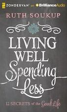 Living Well, Spending Less: 12 Secrets of the Good Life by Soukup, Ruth