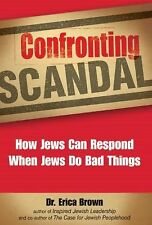 Confronting Scandal: How Jews Can Respond When Jews Do Bad Things, Brown, Dr. Er