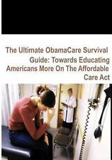 The Ultimate ObamaCare Survival Guide : Towards Educating Americans More on...