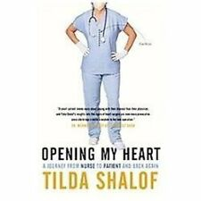 Opening My Heart : A Journey from Nurse to Patient and Back Again by Tilda...