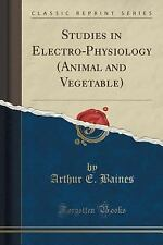 Studies in Electro-Physiology (Animal and Vegetable) (Classic Reprint) by...