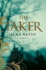 The Taker: Book One of the Taker Trilogy Katsu, Alma Hardcover