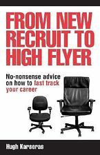 From New Recruit to High Flyer: No-Nonsense Advice on How to Fast Track Your Ca