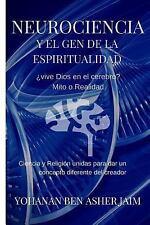 Neurociencia y el Gen de la Espiritualidad : Una Percepción Diferente de la...