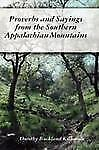 Proverbs and Sayings from the Southern Appalachian Mountains by Dorothy...