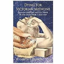 Dying for Victorian Medicine: English Anatomy and its Trade in the Dead Poor, c.