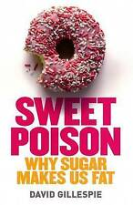 Sweet Poison: Why Sugar Makes Us Fat by David Gillespie (Paperback, 2008)