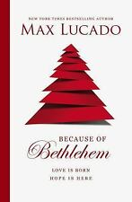 Because of Bethlehem: Love Is Born, Hope Is Here, Lucado, Max, New Book