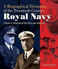 A Biographical Dictionary of the Twentieth-Century Royal Navy: Volume 1 - Admira