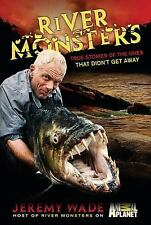 River Monsters : True Stories of the Ones That Didn't Get Away by Jeremy Wade...