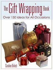 The Gift Wrapping Book : Over 150 Ideas for All Occasions by Caroline Birkett...