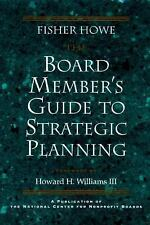 The Board Member's Guide to Strategic Planning: A Practical Approach to Strength