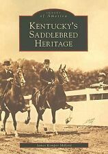 Images of America: Kentucky's Saddlebred Heritage by James Kemper Millard...