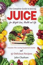 Juicing: The Complete Guide to Juicing for Weight Loss, Health and Life - Includ