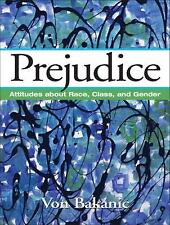 Prejudice : Attitudes about Race, Class, and Gender by Von Bakanic (2008,...