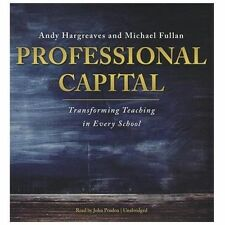 Professional Capital : Transforming Teaching in Every School by Andy...