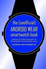 The (Unofficial) Android Wear SmartWatch Book : Applicable to the LG G Watch,...
