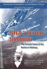 Shattered Sword : The Untold Story of the Battle of Midway by Anthony Tully...
