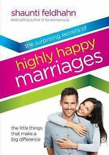 The Surprising Secrets of Highly Happy Marriages: The Little Things That Make a