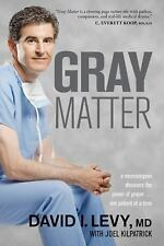 Gray Matter: A Neurosurgeon Discovers the Power of Prayer . . . One Patient at a