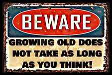 "BEWARE! GROWING OLD HAPPENS FAST! 8""X12"" METAL SIGN FUNNY MAN CAVE BAR ADVICE"