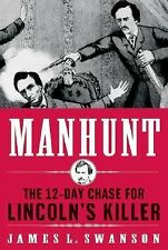 Manhunt : The 12-Day Chase for Lincoln's Killer by James L. Swanson (2006,...