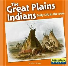 The Great Plains Indians: Daily Life in the 1700s (Native American Life: Regiona