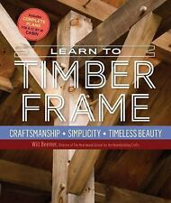 NEW - Learn to Timber Frame: Craftsmanship, Simplicity, Timeless Beauty