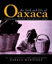 The Food and Life of Oaxaca : Traditional Recipes from Mexico's Heart by Zarela