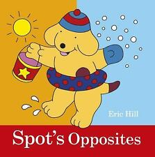 Spot's Opposites by Eric Hill (2013, Board Book) - BRAND NEW !!