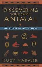 Discovering Your Spirit Animal: The Wisdom of the Shamans, Lucy Harmer, Excellen