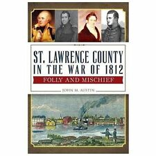 Military: St. Lawrence County in the War Of 1812 : Folly and Mischief by John...
