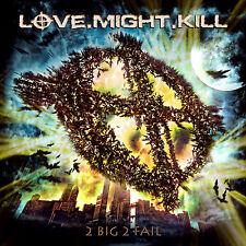 LOVE.MIGHT.KILL - 2 Big 2 Fail - CD - 200789