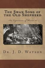 The Swan Song of the Old Shepherd : An Exposition of Psalm 23 by J. Watson...