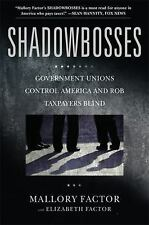 Shadowbosses: Government Unions Control America and Rob Taxpayers Blind Factor,
