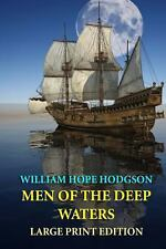 Men of the Deep Waters - Large Print Edition by William Hope Hodgson (2013,...