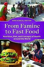 From Famine to Fast Food : Nutrition, Diet, and Concepts of Health Around the...